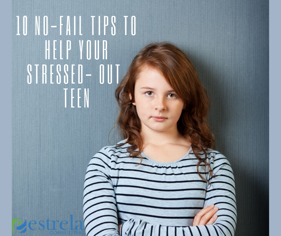 10 No-Fail Tips to Help Your Stressed- Out Teen